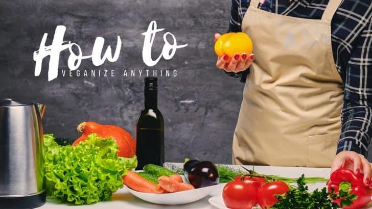 How To Veganize Any Recipe
