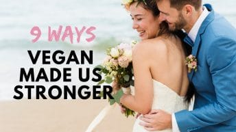 9 Ways My Marriage is Stronger Because I'm Vegan