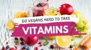 I'm Vegan…Do I Really Need to Take Vitamins?