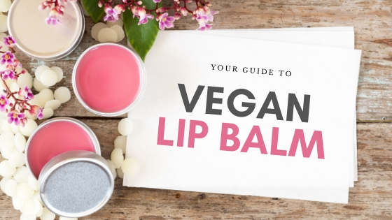 Your Guide to Vegan Lip Balm