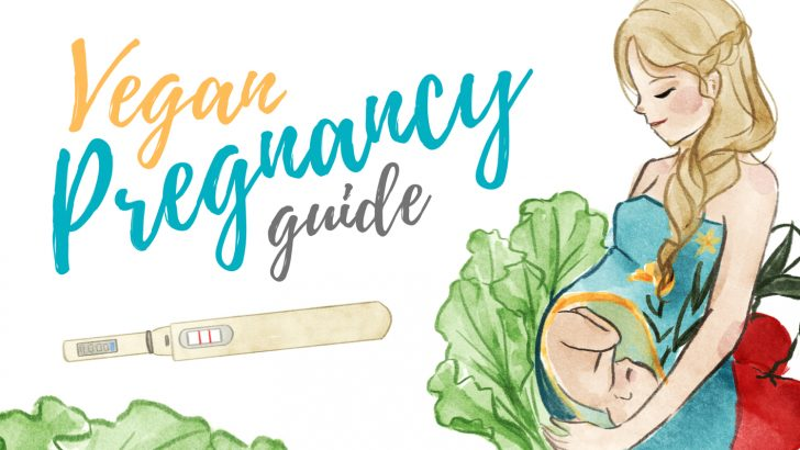 The Ultimate Vegan Pregnancy Guide